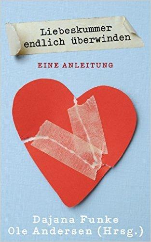 Liebeskummer endlich überwinden: Eine Anleitung Kindle Edition / E-Book - Amazon.de