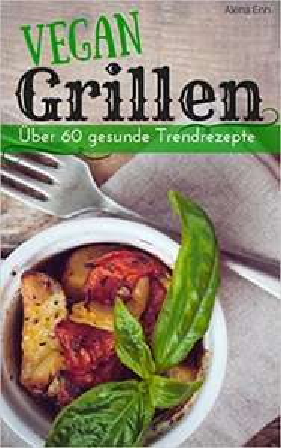 [amazon.de] kostenlose Ebooks zum Thema Vegan bzw. Lowcarb kochen, z.B.: Vegan grillen: Über 60 gesunde Trendrezepte