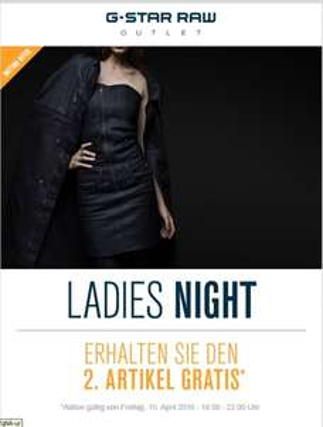 [ G-Star Outlet ] Ladys Night am Freitag 15.04. ( 18-22Uhr)  jeder 2. Artikel gratis