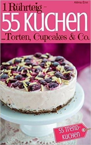 [amazon.de] 10 kostenlose Kindle-Ebooks u.a. zum Thema Kochen mit dem Thermomix, Lowcarb kochen, z.B.: 1 Rührteig - 55 Kuchen, Torten, Cupcakes & Co.: Trendrezepte für Kuchen, Torten, Cupcakes, Muffins, Tassenkuchen & Eistorten