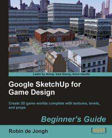 "packtpub.com - Free EBook "" Google SketchUp for Game Design: Beginner's Guide"" + color images from the book"