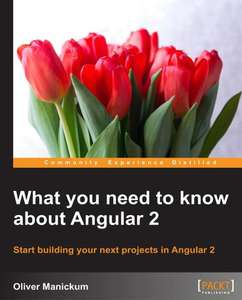 [Packt Publishing] What you need to know about Angular 2 - Free 2016'er eBook