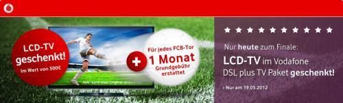 Nur heute zum Finale - Vodafone DSL + TV Mit 500€ LCD-TV geschenkt und je FCB-Tor 1 Monat gratis