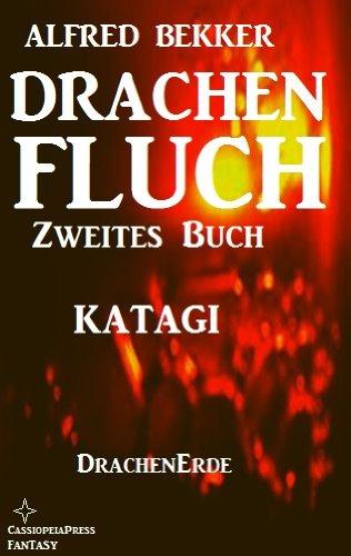 Katagi (Drachenfluch Zweites Buch) von Alfred Bekker für Kindle kostenfrei @Amazon