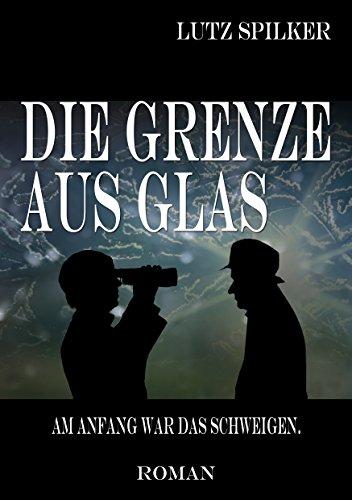 [Kindle] Die Grenze aus Glas: Am Anfang war das Schweigen - Lutz Spilker