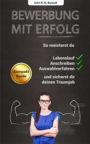 """[amazon.de] (eBook/Kindle) """"Bewerbung mit Erfolg: So meisterst du Lebenslauf, Anschreiben, Auswahlverfahren und sicherst dir deinen Traumjob"""""""