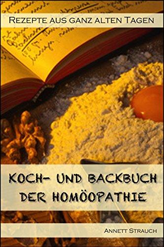 [Amazon Kindle] Ein Koch- und Backbuch der Homöopathie - Rezepte aus ganz alten Tagen