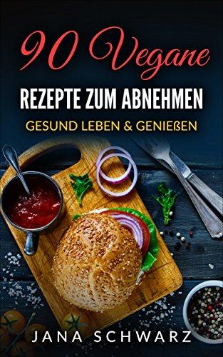 [Amazon Kindle] 90 Vegane Rezepte zum Abnehmen