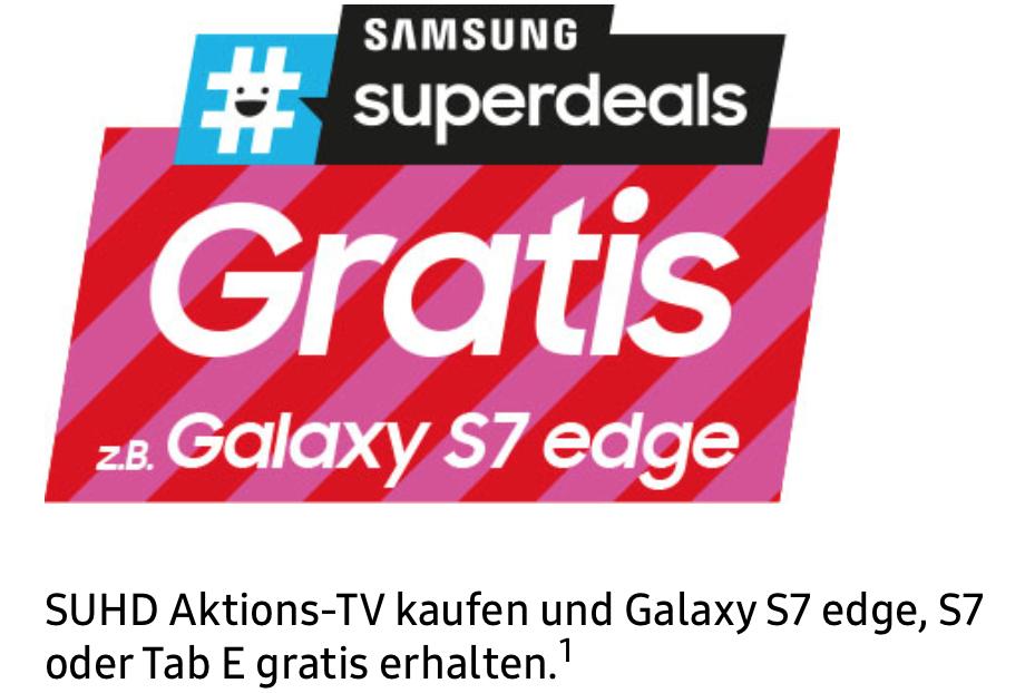 [Samsung] Superdeals 16.02.2017 bis 25.02.2017 TV kaufen und S7 Edge, S7 oder Tab E erhalten