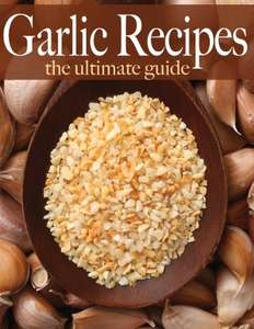 Knoblauch Rezepte - The Ultimate Guide Kindle Edition - kostenlos