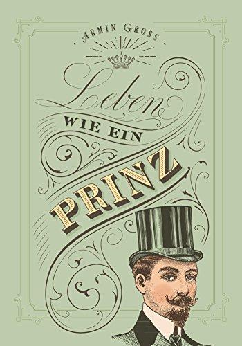 Leben wie ein Prinz (wieder 3 €)  [eBook Kindle Ratgeber Humor]