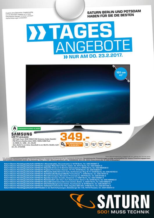 [Lokal - Saturn Berlin und Potsdam] Tagesangebot am 23.2 Samsung UE40J6289 (40'' FHD Edge-lit Dimming, 700Hz [100Hz nativ], Triple Tuner, 4x HDMI, 3x USB, LAN + Wlan mit Smart TV, CI+, VESA, EEK A+) für 349€