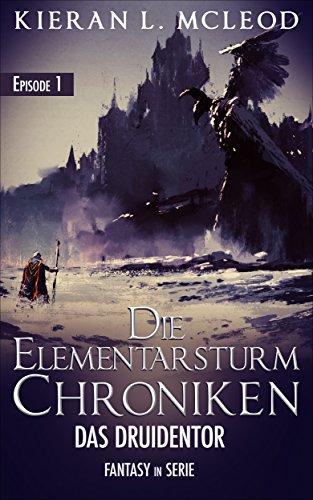 Kindle Ebook Die Elementarsturm-Chroniken – Das Druidentor: Episode 1 von Kieran L. McLeod