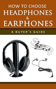 How to Choose Headphones and Earphones: A Buyer's Guide (English Edition) Kindle Edition