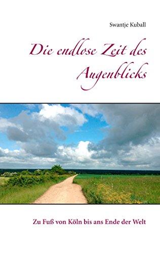 [Amazon Kindle] Die endlose Zeit des Augenblicks - Zu Fuß von Köln bis ans Ende der Welt