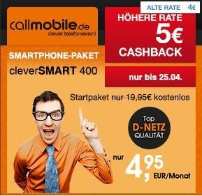 callmobile cleverSMART 400, monatlich kündbar, Vodafone-Netz, kein Startpaketpreis: 200 Freiminuten | 100 Frei-SMS | 400 MB bei 7,2 Mbit/s UMTS | 25 € Gutschrift bei Rufnummernmitnahme | für 4,95 € / Monat, + 5€ Cashback